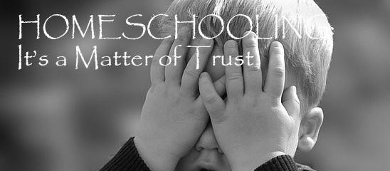 Homeschooling - it's a matter of trust: Homeschool Encouragement